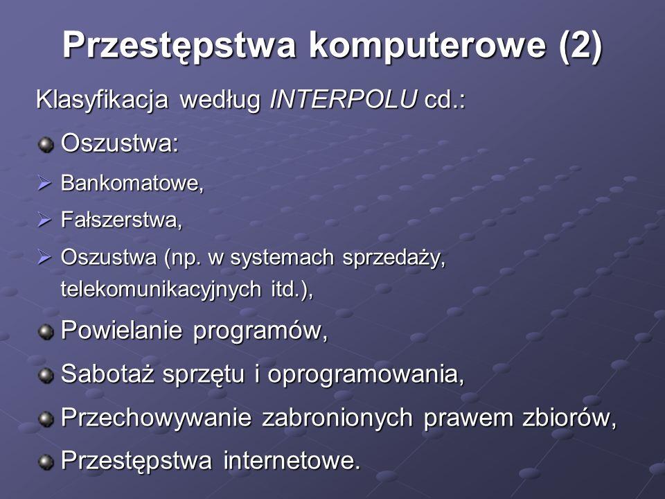 Przestępstwa komputerowe (2) Klasyfikacja według INTERPOLU cd.: Oszustwa: Bankomatowe, Bankomatowe, Fałszerstwa, Fałszerstwa, Oszustwa (np. w systemac