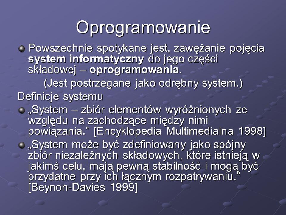 Oprogramowanie Powszechnie spotykane jest, zawężanie pojęcia system informatyczny do jego części składowej – oprogramowania. (Jest postrzegane jako od