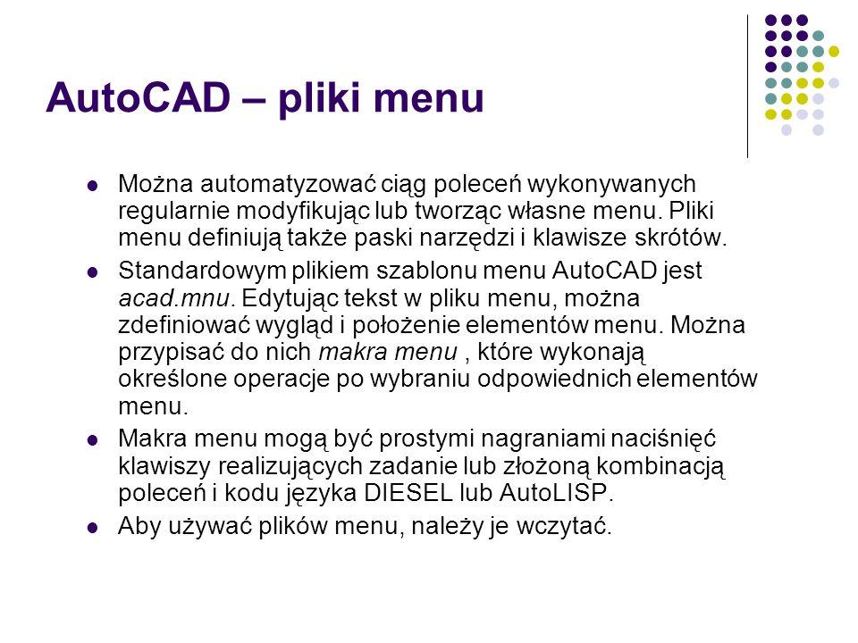 AutoCAD – pliki menu Można automatyzować ciąg poleceń wykonywanych regularnie modyfikując lub tworząc własne menu.