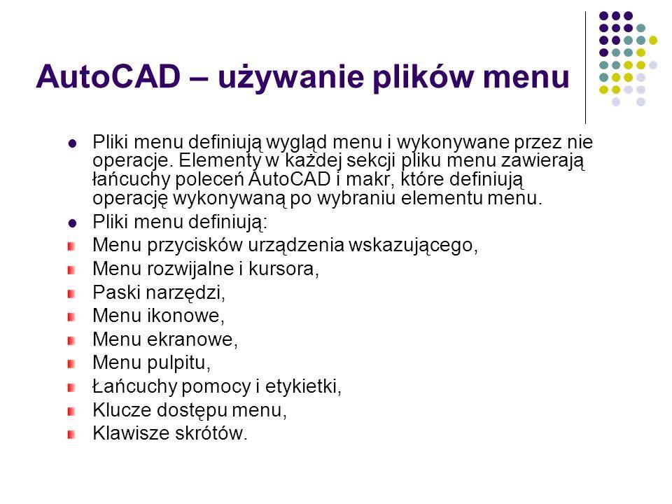 AutoCAD – używanie plików menu Pliki menu definiują wygląd menu i wykonywane przez nie operacje.
