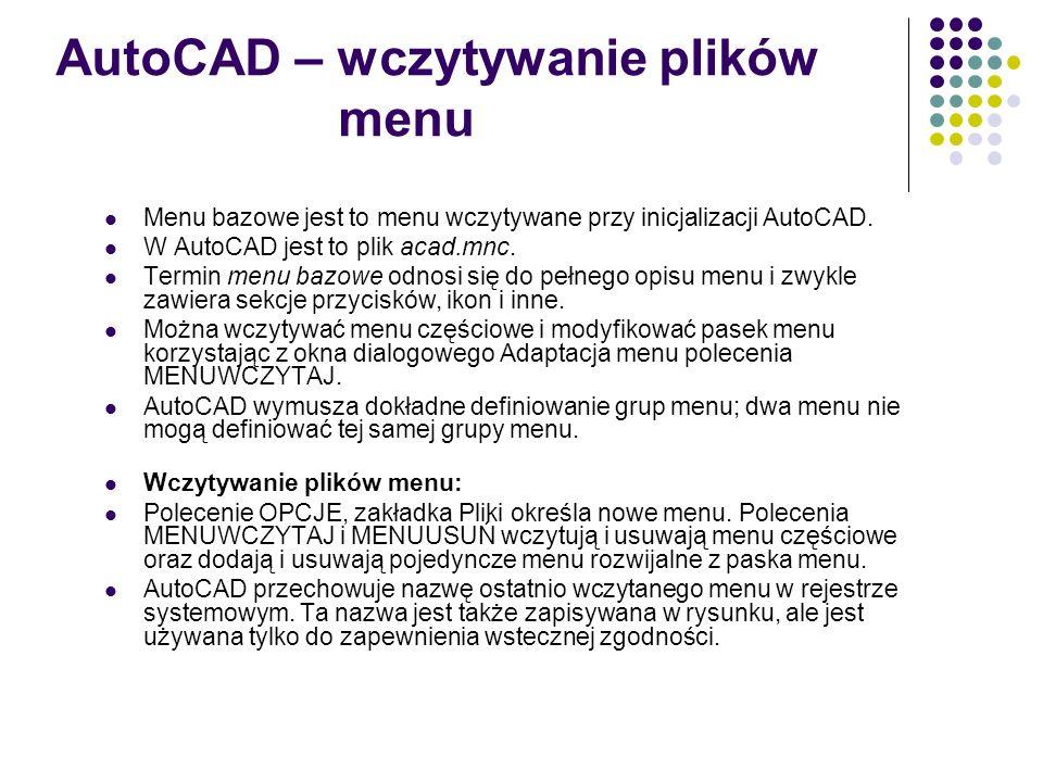 AutoCAD – wczytywanie plików menu Menu bazowe jest to menu wczytywane przy inicjalizacji AutoCAD.