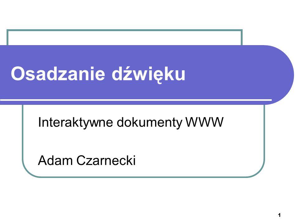 1 Osadzanie dźwięku Interaktywne dokumenty WWW Adam Czarnecki