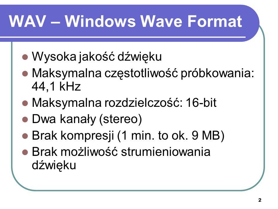 2 WAV – Windows Wave Format Wysoka jakość dźwięku Maksymalna częstotliwość próbkowania: 44,1 kHz Maksymalna rozdzielczość: 16-bit Dwa kanały (stereo) Brak kompresji (1 min.