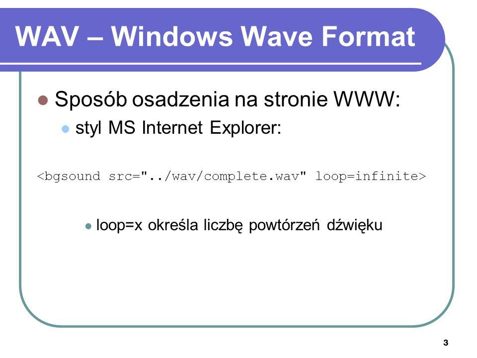 3 WAV – Windows Wave Format Sposób osadzenia na stronie WWW: styl MS Internet Explorer: loop=x określa liczbę powtórzeń dźwięku