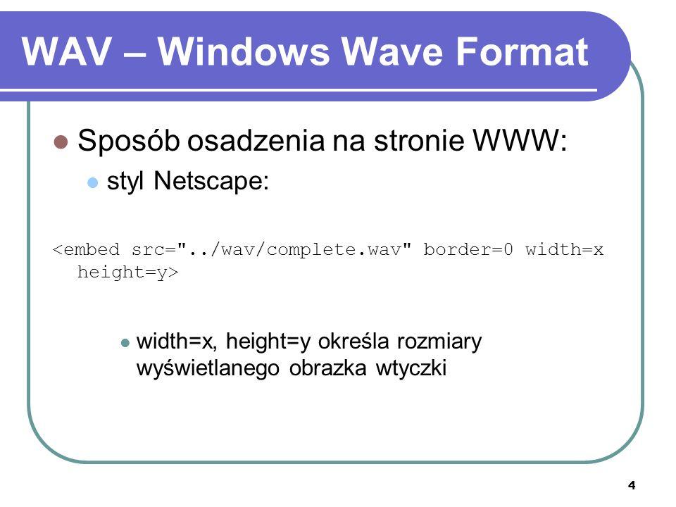 4 WAV – Windows Wave Format Sposób osadzenia na stronie WWW: styl Netscape: width=x, height=y określa rozmiary wyświetlanego obrazka wtyczki