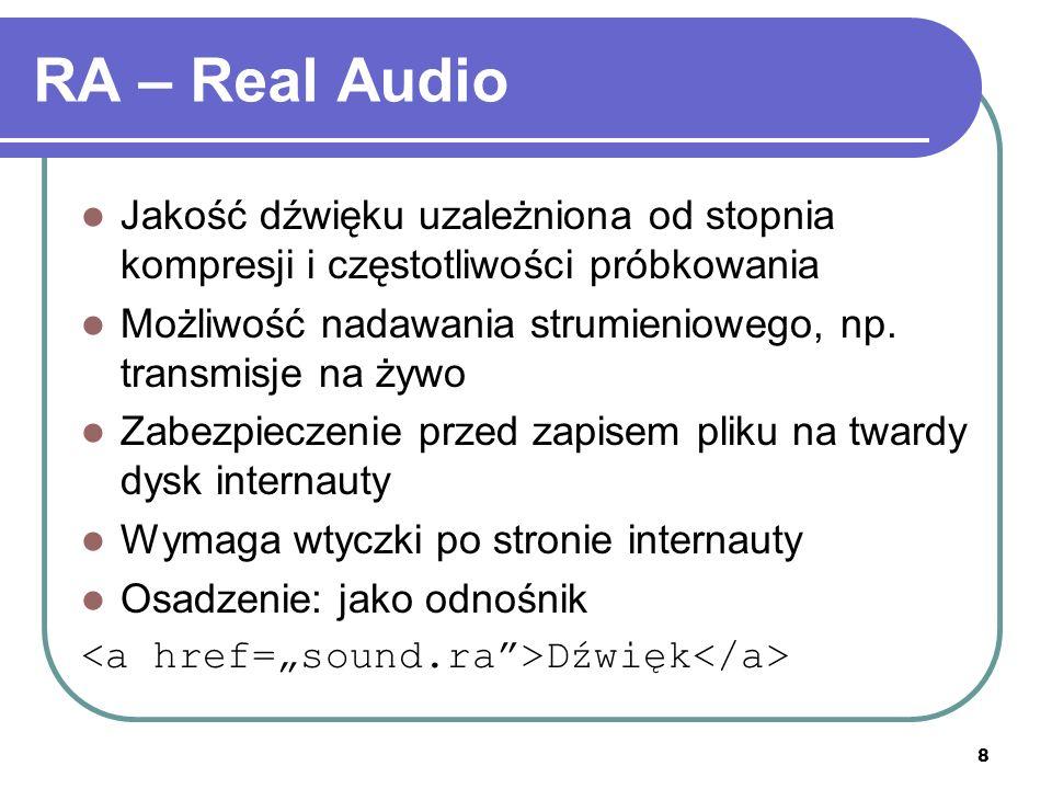8 RA – Real Audio Jakość dźwięku uzależniona od stopnia kompresji i częstotliwości próbkowania Możliwość nadawania strumieniowego, np.