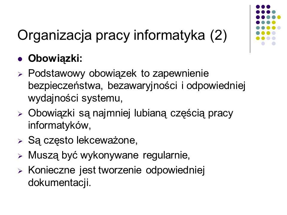 Organizacja pracy informatyka (2) Obowiązki: Podstawowy obowiązek to zapewnienie bezpieczeństwa, bezawaryjności i odpowiedniej wydajności systemu, Obo