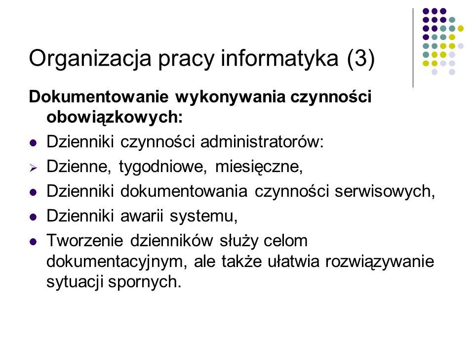 Organizacja pracy informatyka (3) Dokumentowanie wykonywania czynności obowiązkowych: Dzienniki czynności administratorów: Dzienne, tygodniowe, miesię