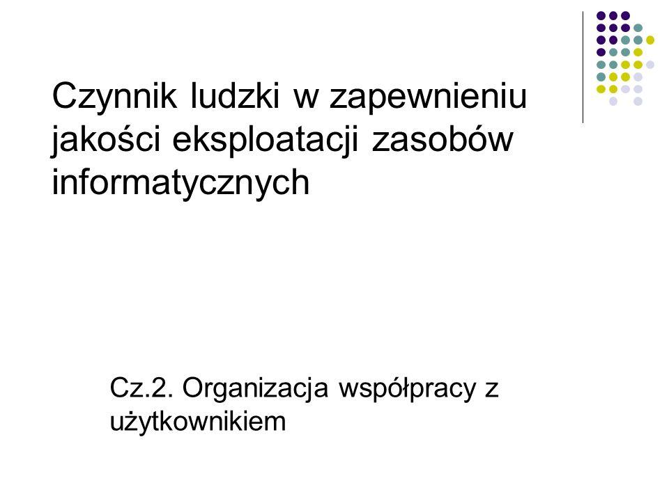 Cz.2. Organizacja współpracy z użytkownikiem Czynnik ludzki w zapewnieniu jakości eksploatacji zasobów informatycznych