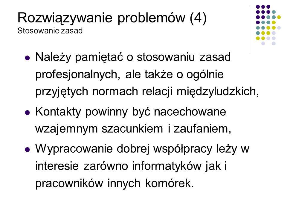Rozwiązywanie problemów (4) Stosowanie zasad Należy pamiętać o stosowaniu zasad profesjonalnych, ale także o ogólnie przyjętych normach relacji między