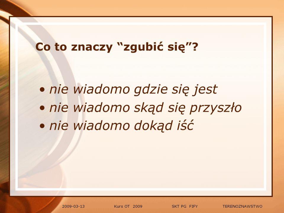 Kurs OT 2009 SKT PG FIFY TERENOZNAWSTWO2009-03-13 Co robić, aby się nie zgubić.