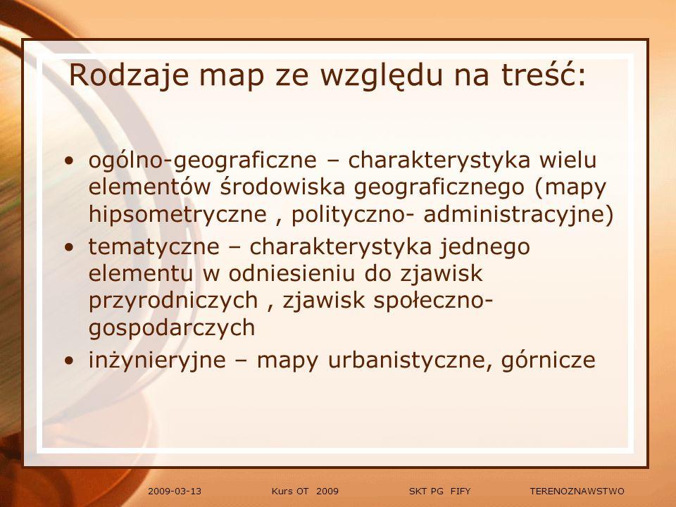 Kurs OT 2009 SKT PG FIFY TERENOZNAWSTWO2009-03-13 Skala mapy (dobór długości trasy) 1m = 100 cm 1km = 1000 m 1km = 100 000 cm skala 1:100 000 oznacza: 1 cm na mapie odpowiada 100 000 cm = 1km w terenie