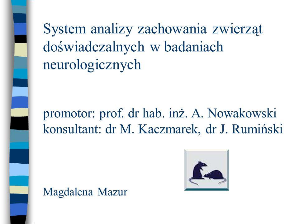 System analizy zachowania zwierząt doświadczalnych w badaniach neurologicznych promotor: prof.