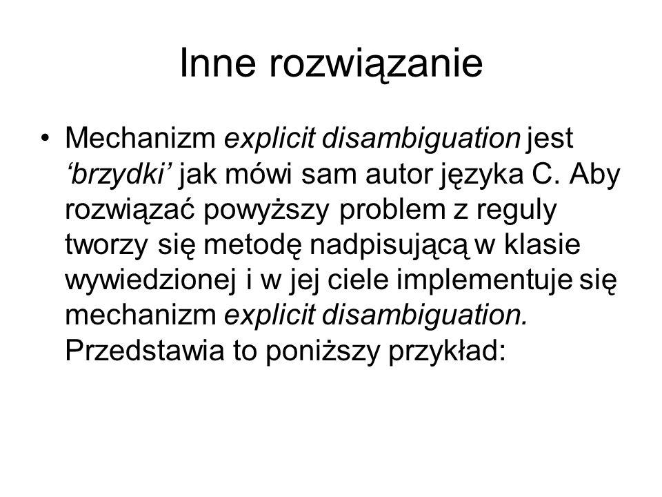 Inne rozwiązanie Mechanizm explicit disambiguation jest brzydki jak mówi sam autor języka C. Aby rozwiązać powyższy problem z reguly tworzy się metodę