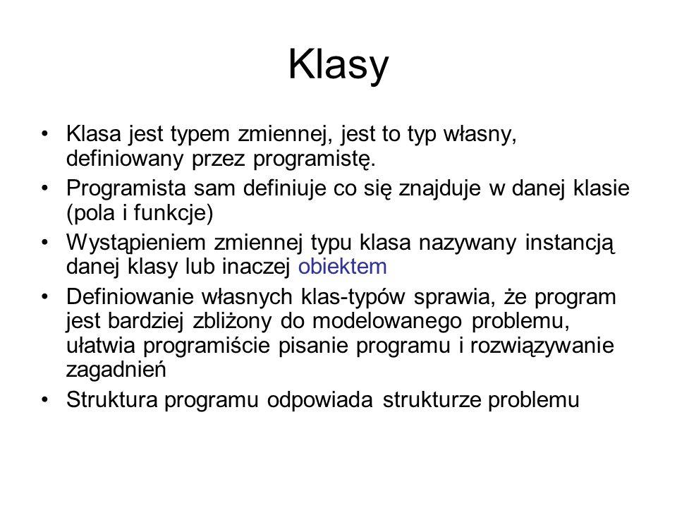 Klasy Klasa jest typem zmiennej, jest to typ własny, definiowany przez programistę. Programista sam definiuje co się znajduje w danej klasie (pola i f