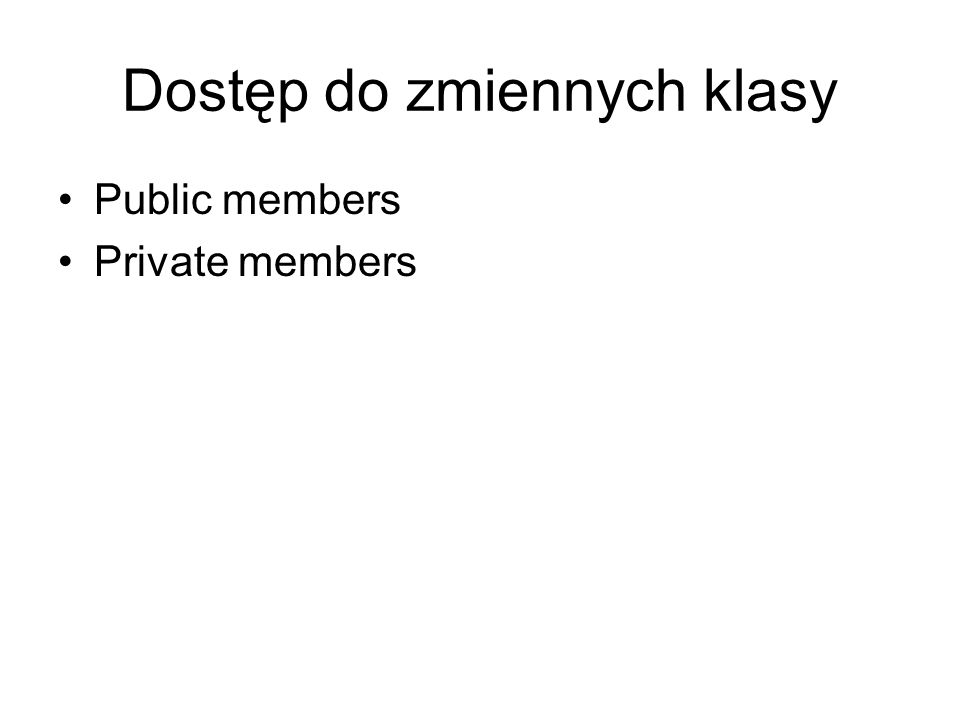 Dostęp do zmiennych klasy Public members Private members