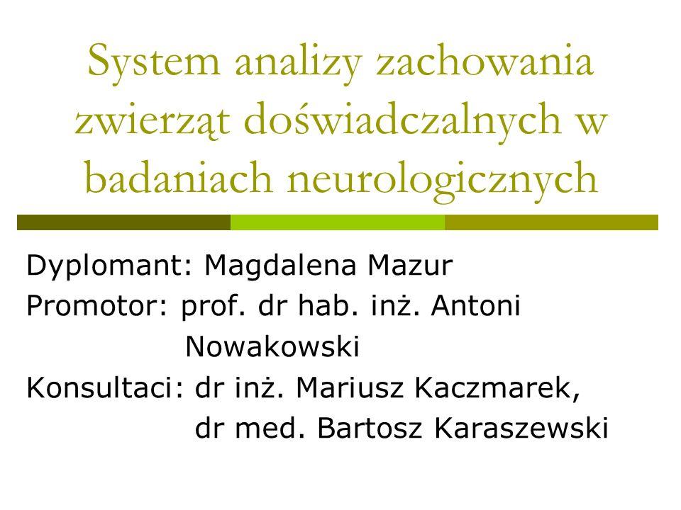 Cel pracy Celem niniejszej pracy jest opracowanie automatycznego systemu rejestracji i oceny zachowania zwierząt doświadczalnych (myszy) w różnych modelach chorób neurologicznych, w badaniach prowadzonych w Klinice Neurologii AMG.