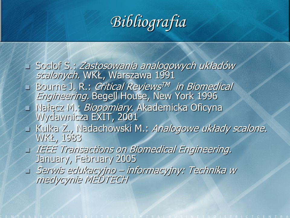 Bibliografia Soclof S.: Zastosowania analogowych układów scalonych. WKŁ, Warszawa 1991 Soclof S.: Zastosowania analogowych układów scalonych. WKŁ, War