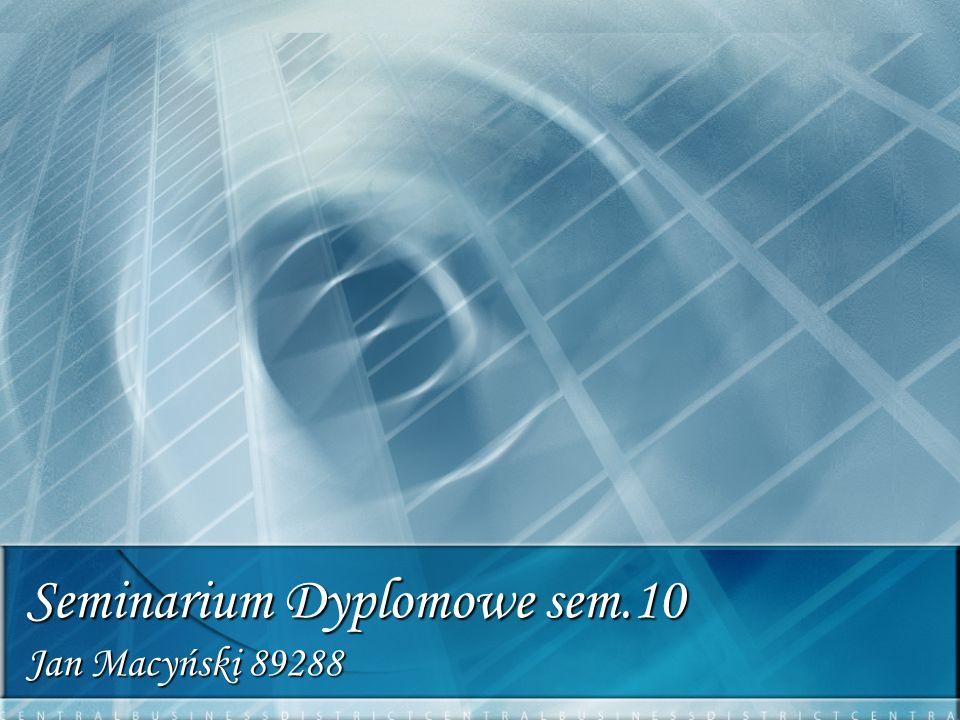 Seminarium Dyplomowe sem.10 Jan Macyński 89288