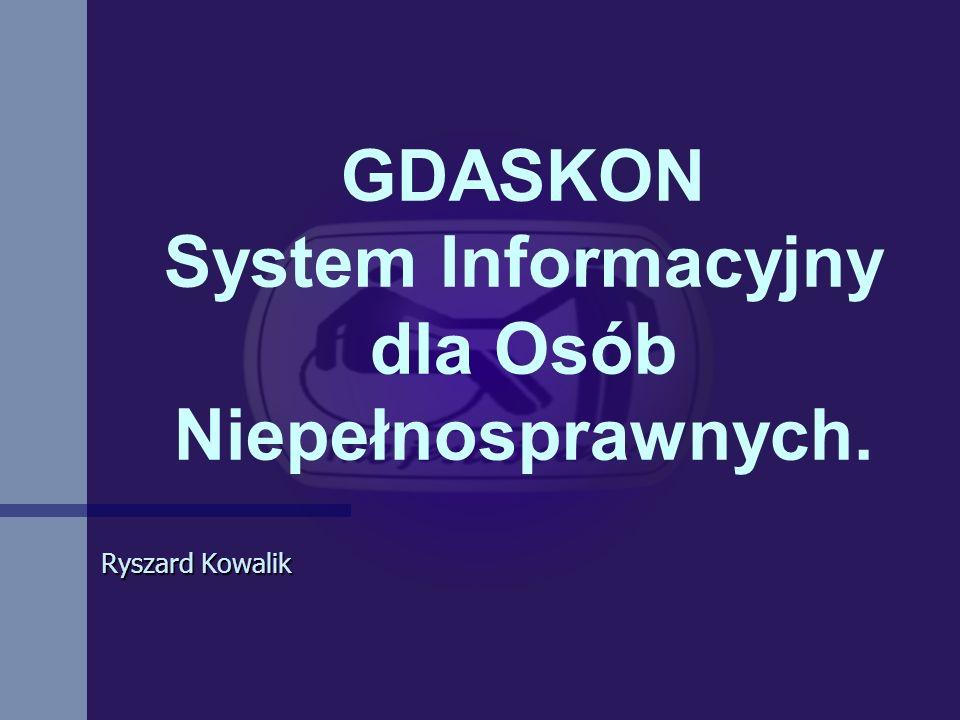 GDASKON System Informacyjny dla Osób Niepełnosprawnych. Ryszard Kowalik
