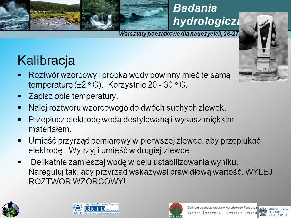 Warsztaty początkowe dla nauczycieli, 26-27 października 2012 Badania hydrologiczne Kalibracja Roztwór wzorcowy i próbka wody powinny mieć te samą tem