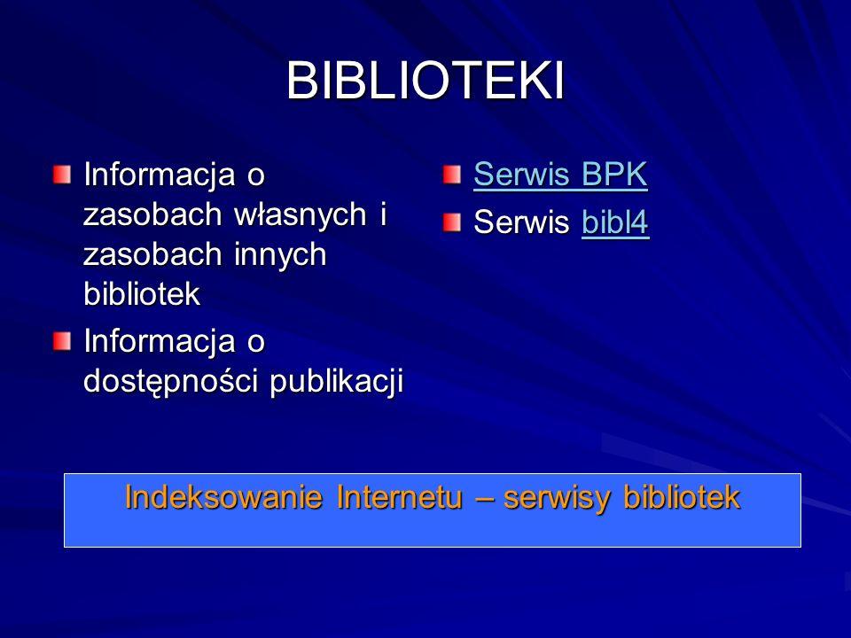 BIBLIOTEKI Informacja o zasobach własnych i zasobach innych bibliotek Informacja o dostępności publikacji Serwis BPK Serwis BPK Serwis bibl4 bibl4 Ind