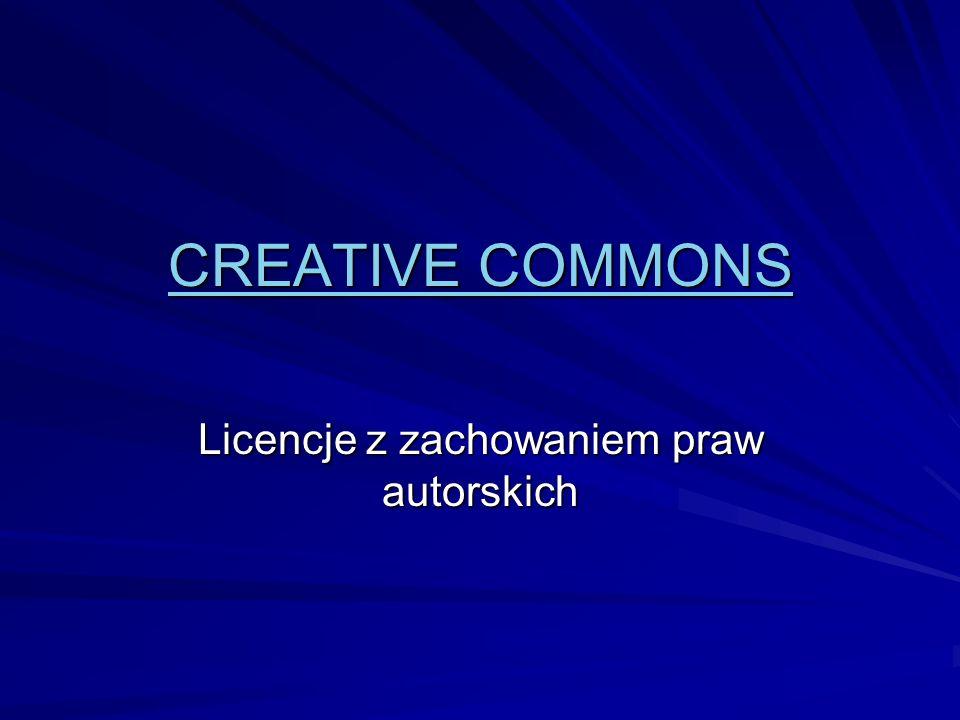 CREATIVE COMMONS CREATIVE COMMONS Licencje z zachowaniem praw autorskich