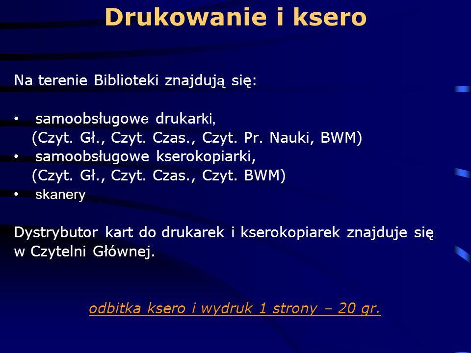 Drukowanie i ksero Na terenie Biblioteki znajduj ą się: samoobsługow e drukar ki, (Czyt.