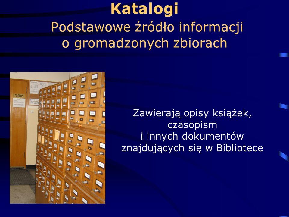 Katalogi Podstawowe źródło informacji o gromadzonych zbiorach Zawierają opisy książek, czasopism i innych dokumentów znajdujących się w Bibliotece