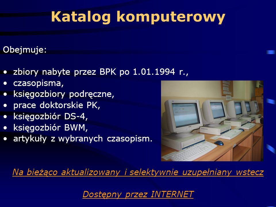 Katalog komputerowy Obejmuje: zbiory nabyte przez BPK po 1.01.1994 r., czasopisma, księgozbiory podręczne, prace doktorskie PK, księgozbiór DS-4, księgozbiór BWM, artykuły z wybranych czasopism.