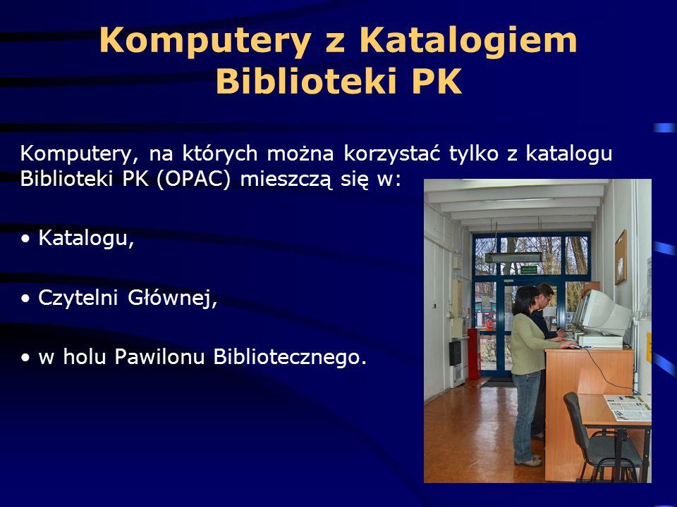 Komputery, na których można korzystać tylko z katalogu Biblioteki PK (OPAC) mieszczą się w: Katalogu, Czytelni Głównej, w holu Pawilonu Bibliotecznego.