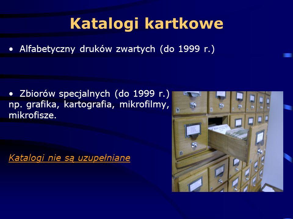 Katalogi kartkowe Alfabetyczny druków zwartych (do 1999 r.) Zbiorów specjalnych (do 1999 r.) np.
