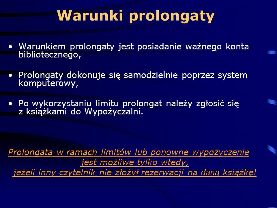 Warunki prolongaty Warunkiem prolongaty jest posiadanie ważnego konta bibliotecznego, Prolongaty dokonuje się samodzielnie poprzez system komputerowy, Po wykorzystaniu limitu prolongat należy zgłosić się z książkami do Wypożyczalni.