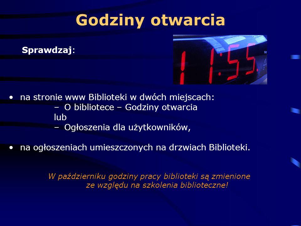 Godziny otwarcia Sprawdzaj: na stronie www Biblioteki w dwóch miejscach: – O bibliotece – Godziny otwarcia lub – Ogłoszenia dla użytkowników, na ogłoszeniach umieszczonych na drzwiach Biblioteki.