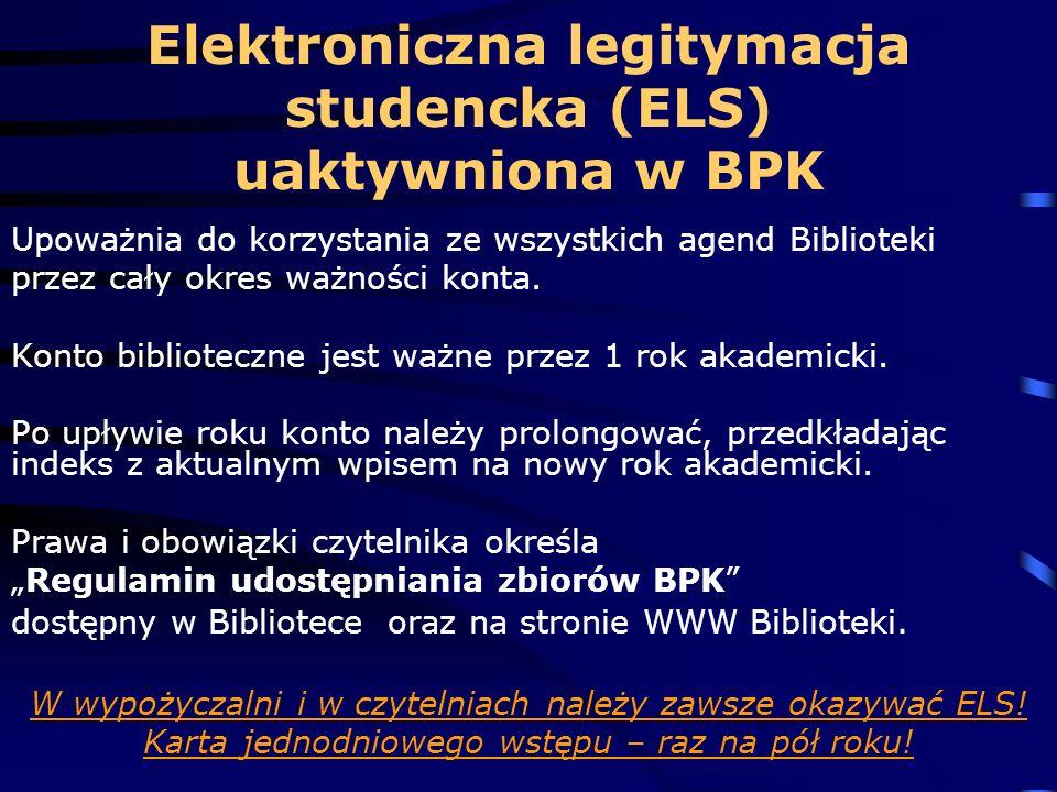 Elektroniczna legitymacja studencka (ELS) uaktywniona w BPK Upoważnia do korzystania ze wszystkich agend Biblioteki przez cały okres ważności konta.