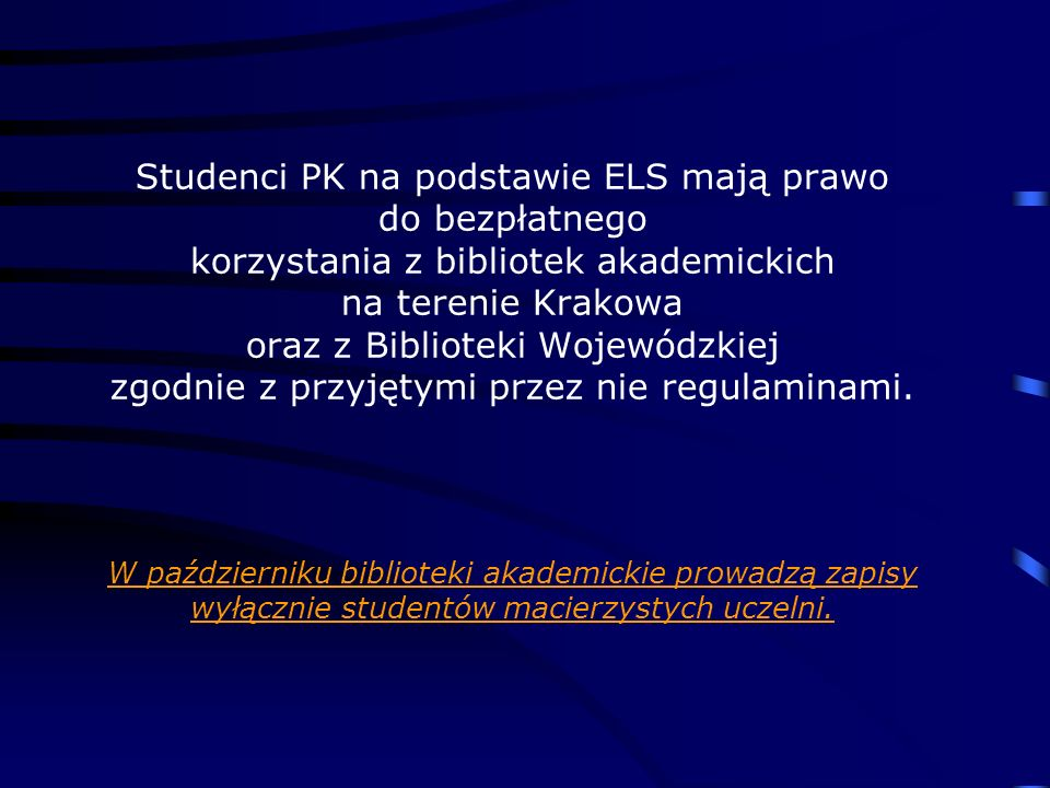 Studenci PK na podstawie ELS mają prawo do bezpłatnego korzystania z bibliotek akademickich na terenie Krakowa oraz z Biblioteki Wojewódzkiej zgodnie z przyjętymi przez nie regulaminami.
