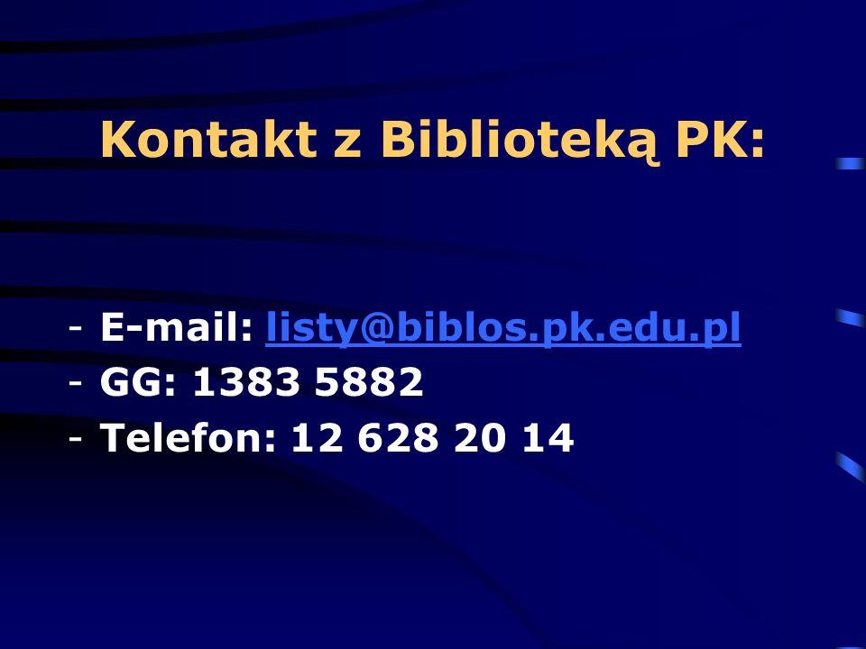 Kontakt z Biblioteką PK: -E-mail: listy@biblos.pk.edu.pllisty@biblos.pk.edu.pl -GG: 1383 5882 -Telefon: 12 628 20 14