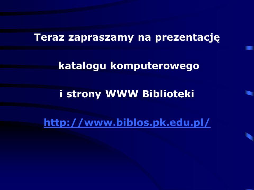 Teraz zapraszamy na prezentację katalogu komputerowego i strony WWW Biblioteki http://www.biblos.pk.edu.pl/