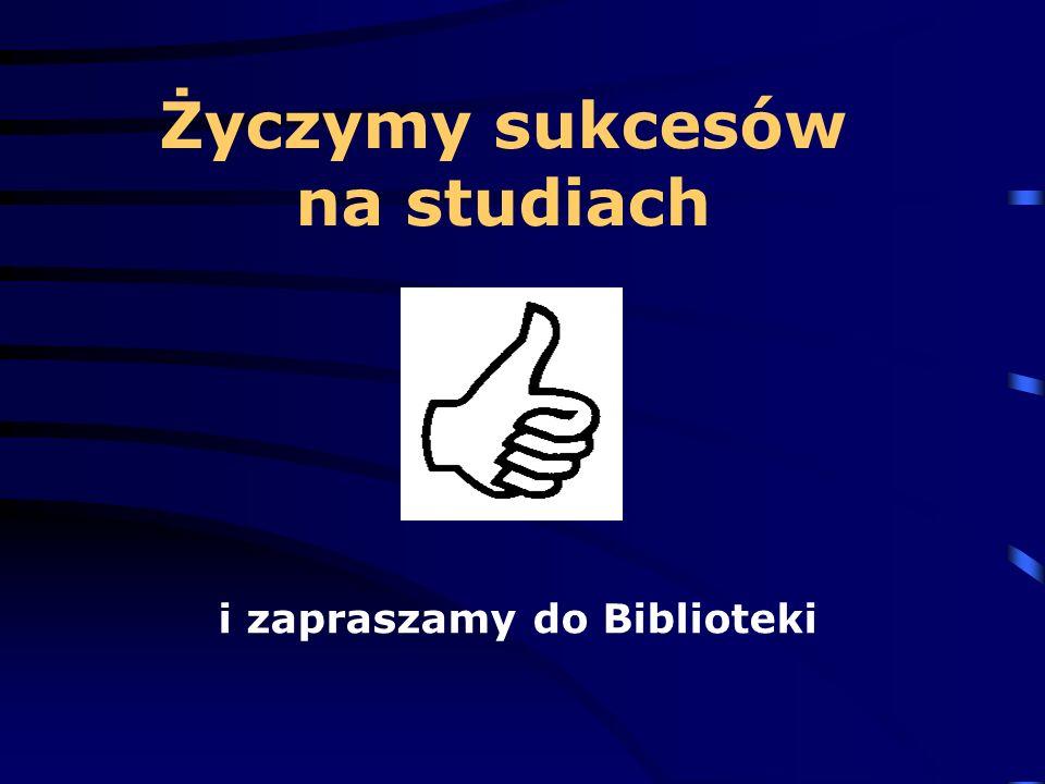 Życzymy sukcesów na studiach i zapraszamy do Biblioteki