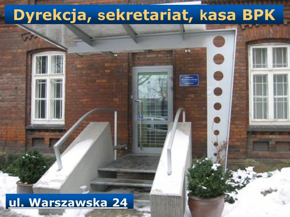Dyrekcja, s ekretariat, k asa BPK ul. Warszawska 24