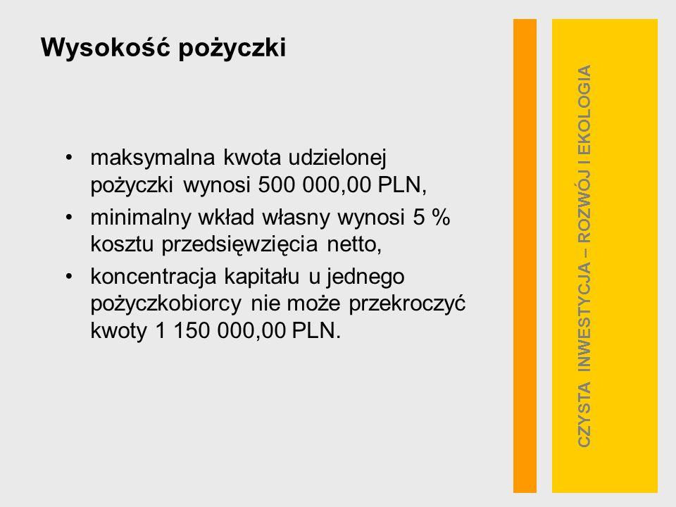 Wysokość pożyczki maksymalna kwota udzielonej pożyczki wynosi 500 000,00 PLN, minimalny wkład własny wynosi 5 % kosztu przedsięwzięcia netto, koncentracja kapitału u jednego pożyczkobiorcy nie może przekroczyć kwoty 1 150 000,00 PLN.