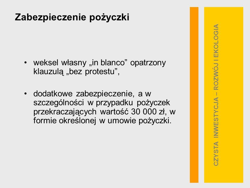 Zabezpieczenie pożyczki weksel własny in blanco opatrzony klauzulą bez protestu, dodatkowe zabezpieczenie, a w szczególności w przypadku pożyczek przekraczających wartość 30 000 zł, w formie określonej w umowie pożyczki.