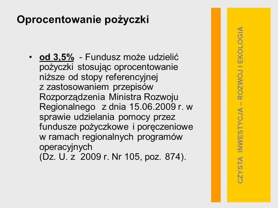 Oprocentowanie pożyczki od 3,5% - Fundusz może udzielić pożyczki stosując oprocentowanie niższe od stopy referencyjnej z zastosowaniem przepisów Rozporządzenia Ministra Rozwoju Regionalnego z dnia 15.06.2009 r.