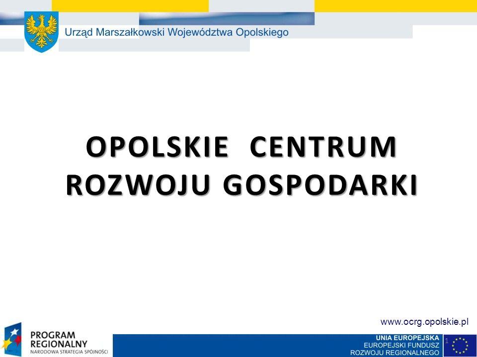 OPOLSKIE CENTRUM ROZWOJU GOSPODARKI OPOLSKIE CENTRUM ROZWOJU GOSPODARKI 1 www.ocrg.opolskie.pl