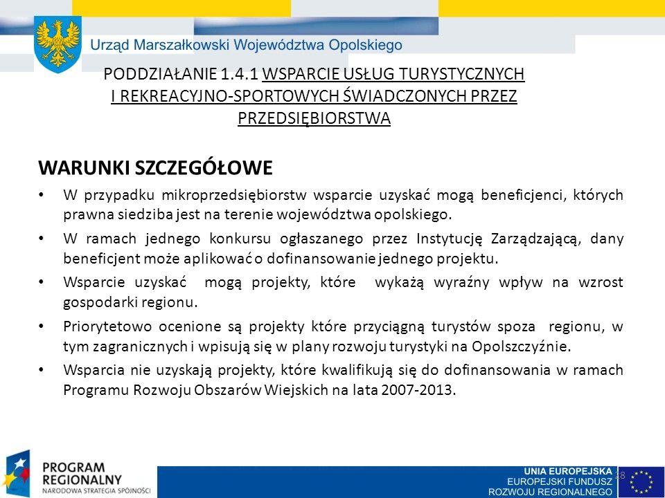 PODDZIAŁANIE 1.4.1 WSPARCIE USŁUG TURYSTYCZNYCH I REKREACYJNO-SPORTOWYCH ŚWIADCZONYCH PRZEZ PRZEDSIĘBIORSTWA WARUNKI SZCZEGÓŁOWE W przypadku mikroprzedsiębiorstw wsparcie uzyskać mogą beneficjenci, których prawna siedziba jest na terenie województwa opolskiego.