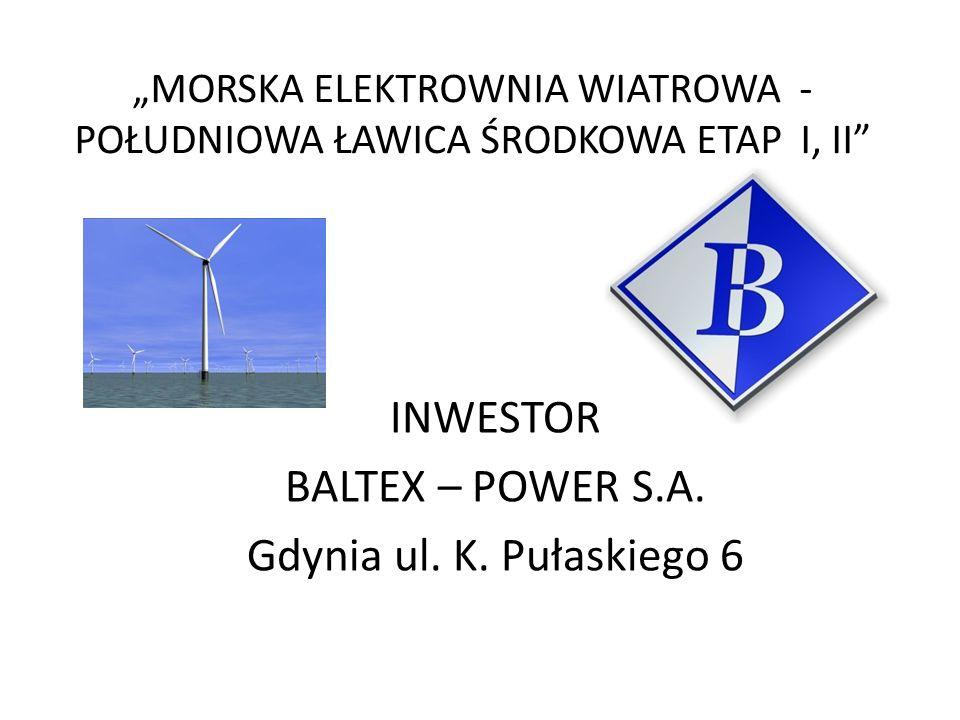 MORSKA ELEKTROWNIA WIATROWA - POŁUDNIOWA ŁAWICA ŚRODKOWA ETAP I, II INWESTOR BALTEX – POWER S.A. Gdynia ul. K. Pułaskiego 6