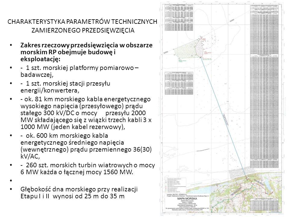 CHARAKTERYSTYKA PARAMETRÓW TECHNICZNYCH ZAMIERZONEGO PRZEDSIĘWZIĘCIA Zakres rzeczowy przedsięwzięcia w obszarze morskim RP obejmuje budowę i eksploata