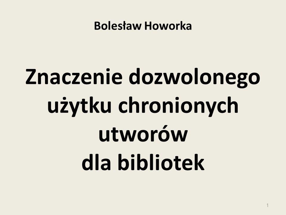 Bolesław Howorka Znaczenie dozwolonego użytku chronionych utworów dla bibliotek 1