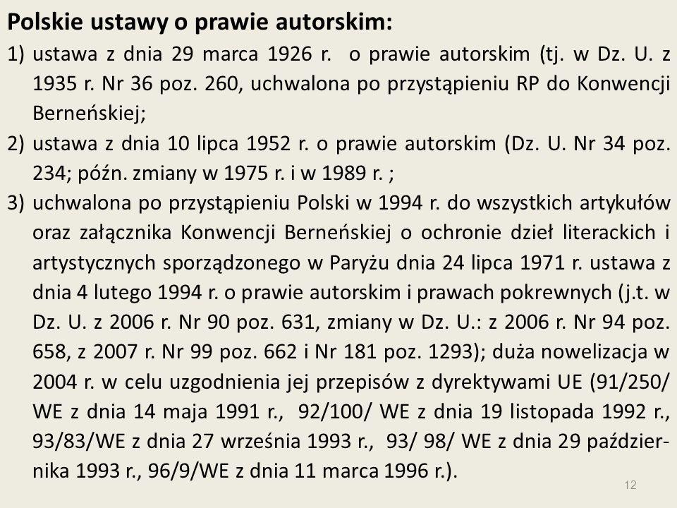 Polskie ustawy o prawie autorskim: 1)ustawa z dnia 29 marca 1926 r. o prawie autorskim (tj. w Dz. U. z 1935 r. Nr 36 poz. 260, uchwalona po przystąpie