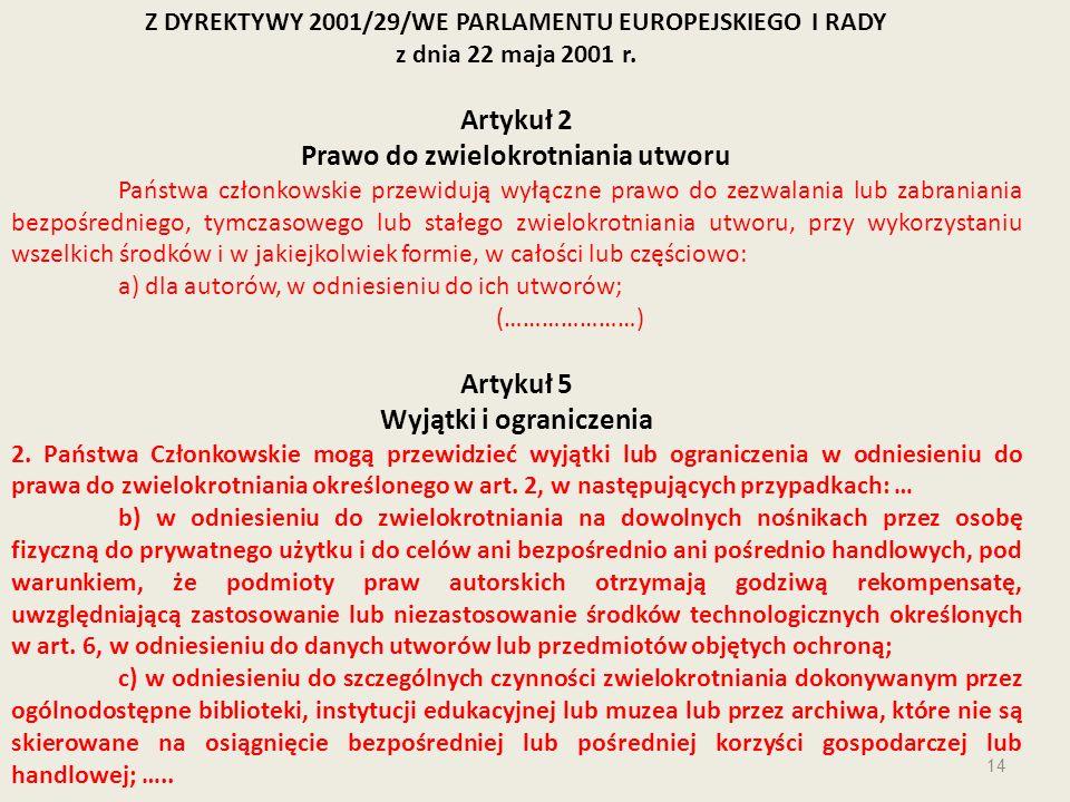 Z DYREKTYWY 2001/29/WE PARLAMENTU EUROPEJSKIEGO I RADY z dnia 22 maja 2001 r. Artykuł 2 Prawo do zwielokrotniania utworu Państwa członkowskie przewidu